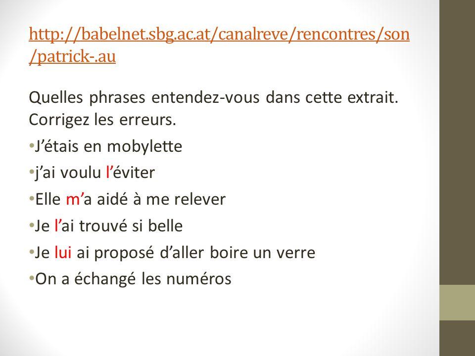 http://babelnet.sbg.ac.at/canalreve/rencontres/son/patrick-.au Quelles phrases entendez-vous dans cette extrait. Corrigez les erreurs.