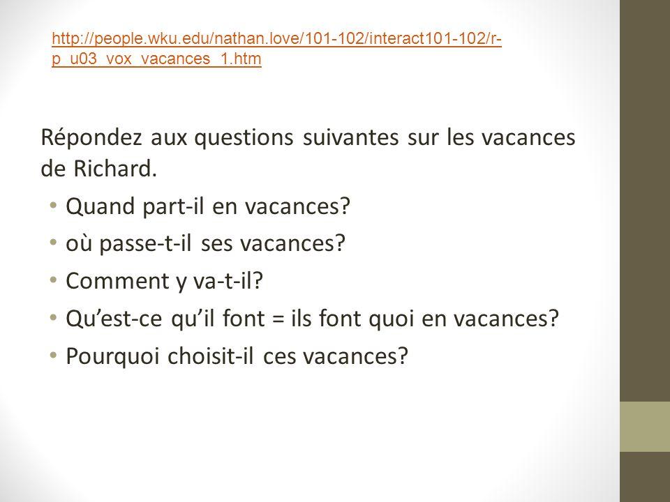 Répondez aux questions suivantes sur les vacances de Richard.