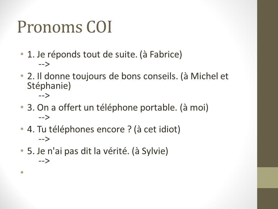 Pronoms COI 1. Je réponds tout de suite. (à Fabrice) -->