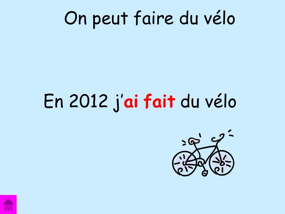 On peut faire du vélo En 2012 j'ai fait du vélo