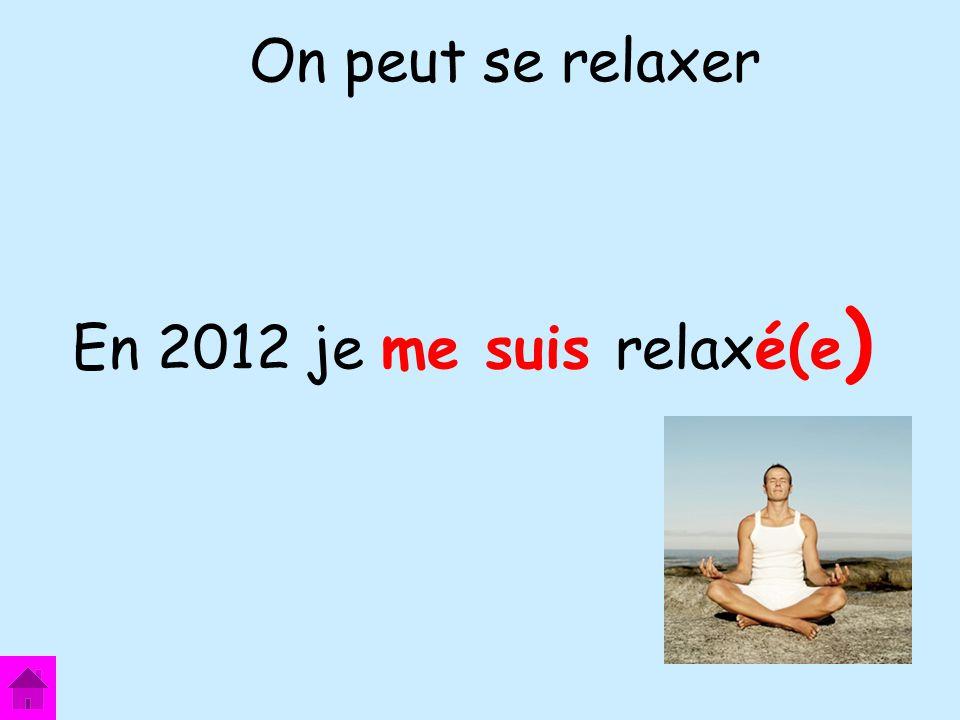 On peut se relaxer En 2012 je me suis relaxé(e)