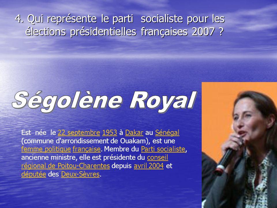 4. Qui représente le parti socialiste pour les élections présidentielles françaises 2007