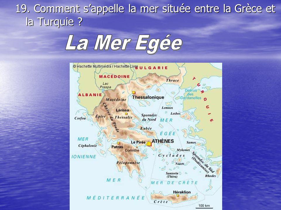 19. Comment s'appelle la mer située entre la Grèce et la Turquie