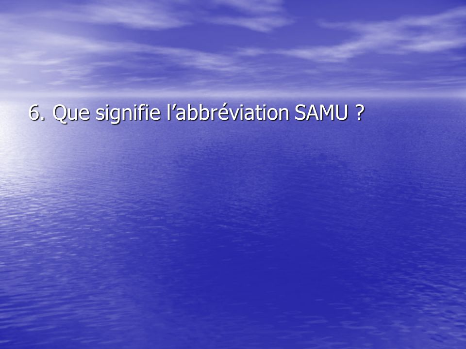 6. Que signifie l'abbréviation SAMU