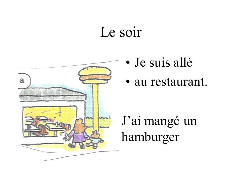 Le soir Je suis allé au restaurant. J'ai mangé un hamburger