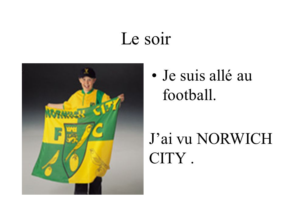 Le soir Je suis allé au football. J'ai vu NORWICH CITY .