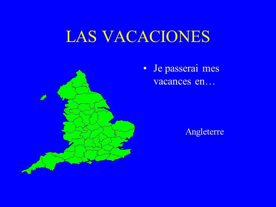 LAS VACACIONES Je passerai mes vacances en… Angleterre