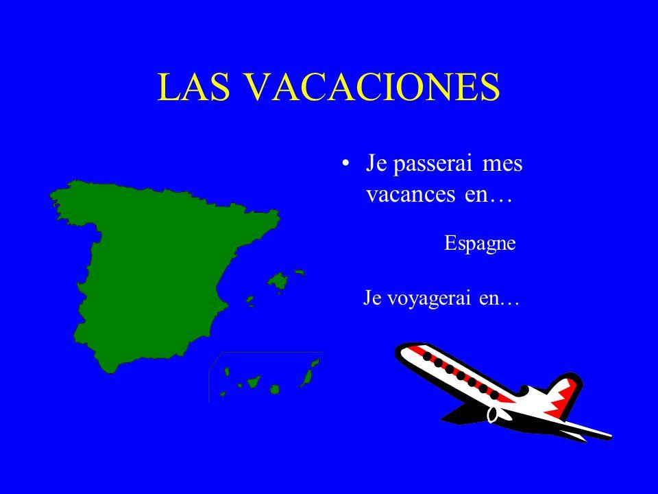 LAS VACACIONES Je passerai mes vacances en… Espagne Je voyagerai en…