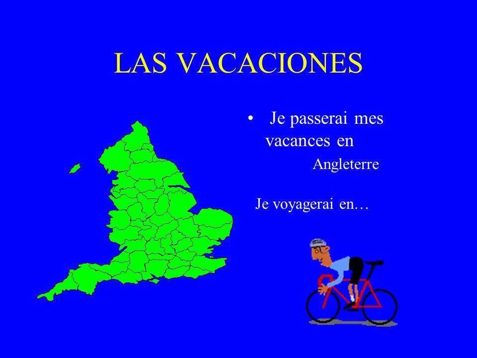 LAS VACACIONES Je passerai mes vacances en Angleterre Je voyagerai en…