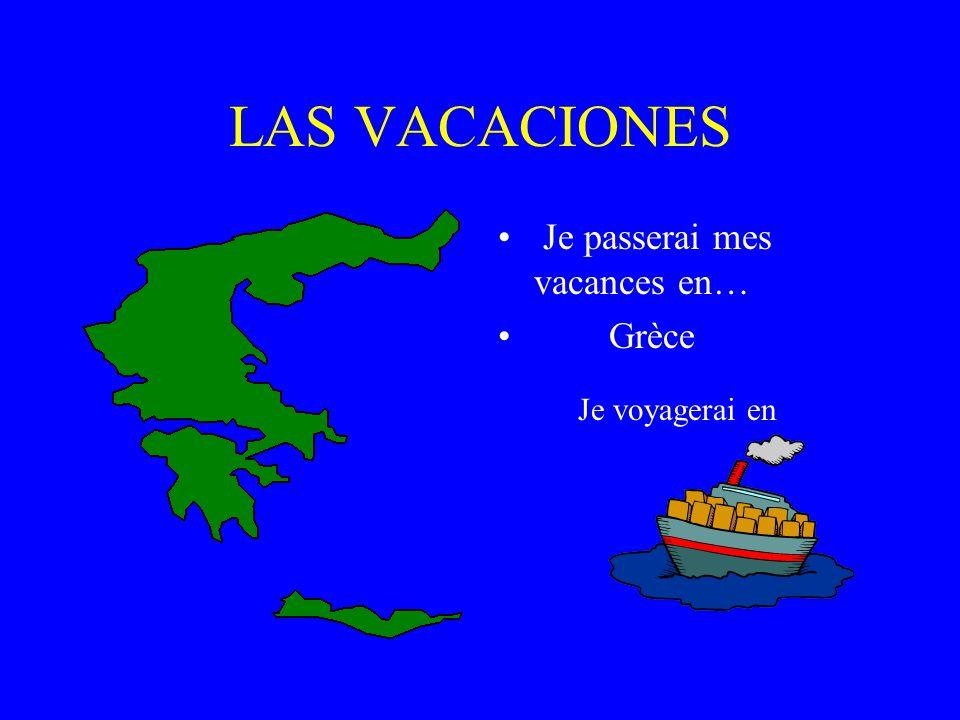 LAS VACACIONES Je passerai mes vacances en… Grèce Je voyagerai en