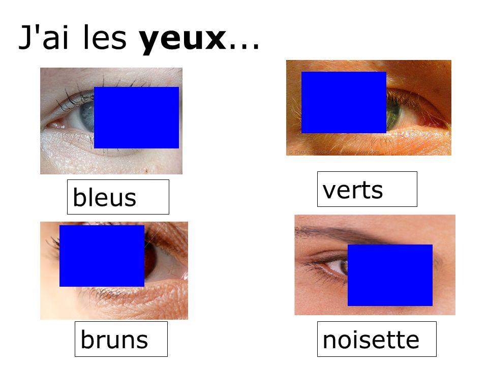 J ai les yeux... verts bleus bruns noisette
