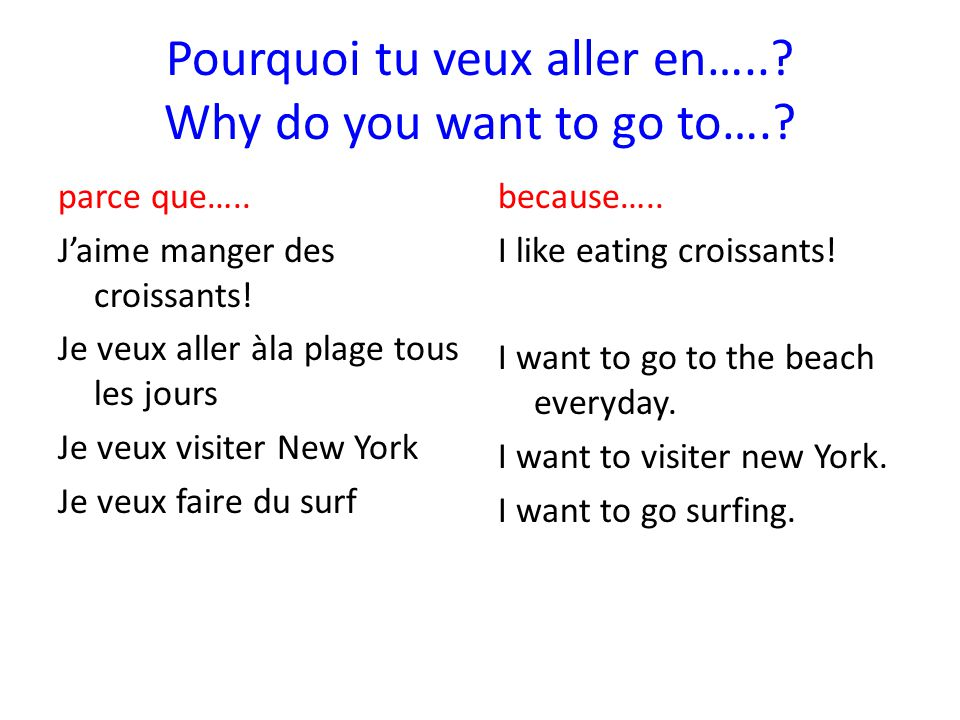 Pourquoi tu veux aller en….. Why do you want to go to….