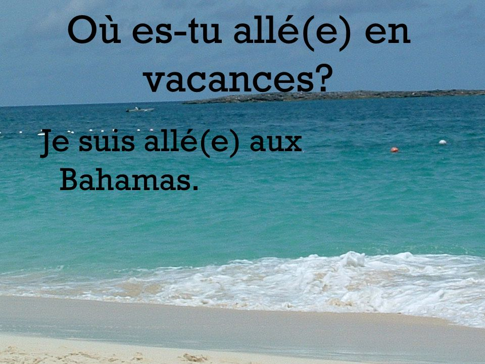 Où es-tu allé(e) en vacances