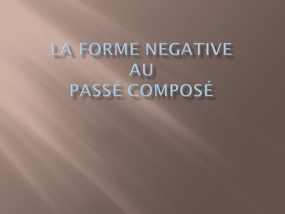 La forme negative au passÉ composÉ