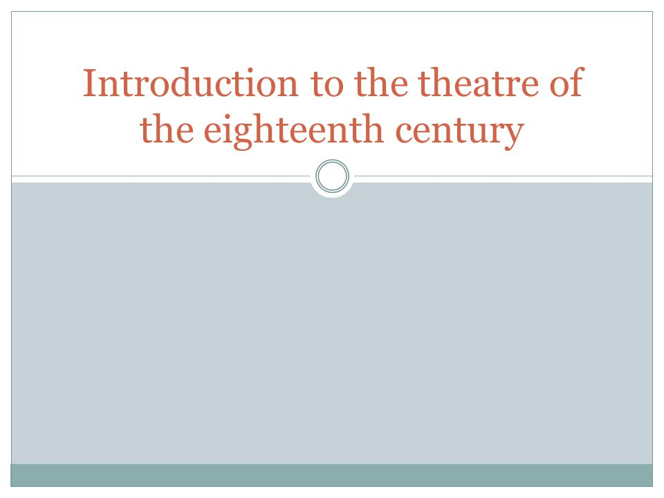 Introduction to the theatre of the eighteenth century