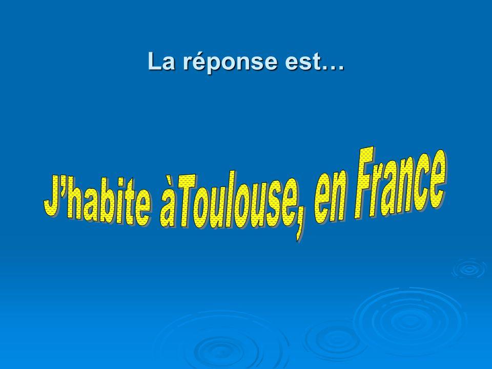 J'habite àToulouse, en France