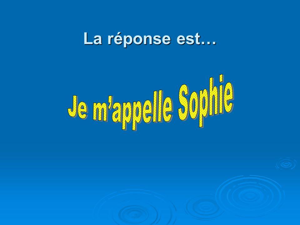 La réponse est… Je m'appelle Sophie