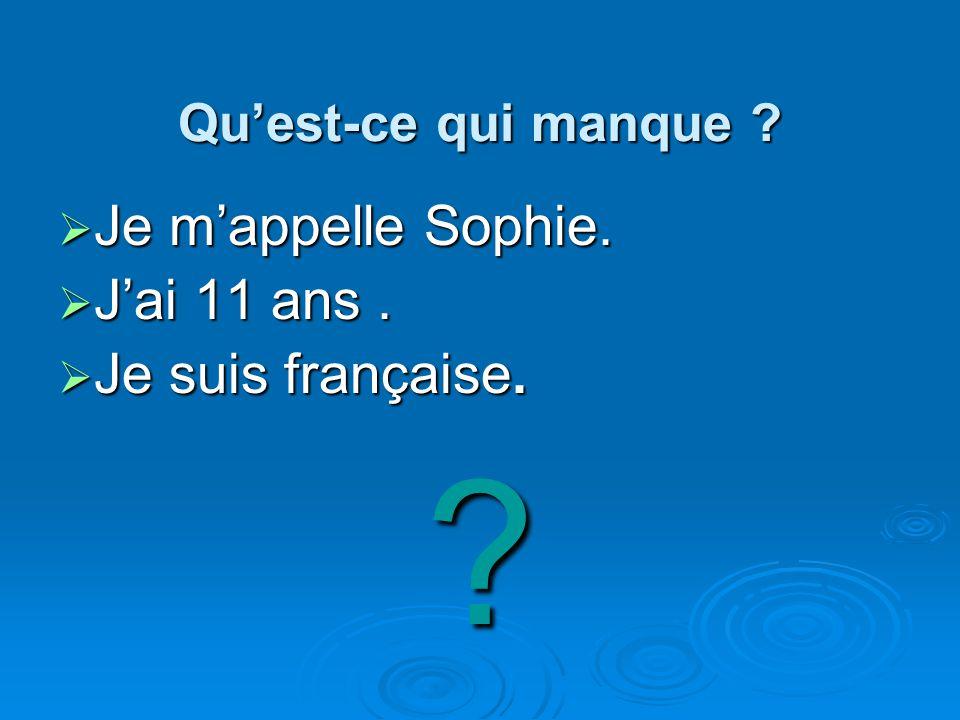 Je m'appelle Sophie. J'ai 11 ans . Je suis française.