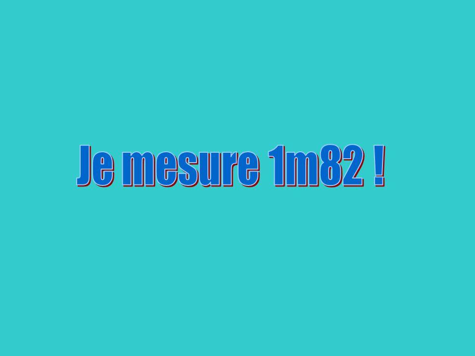 Je mesure 1m82 !