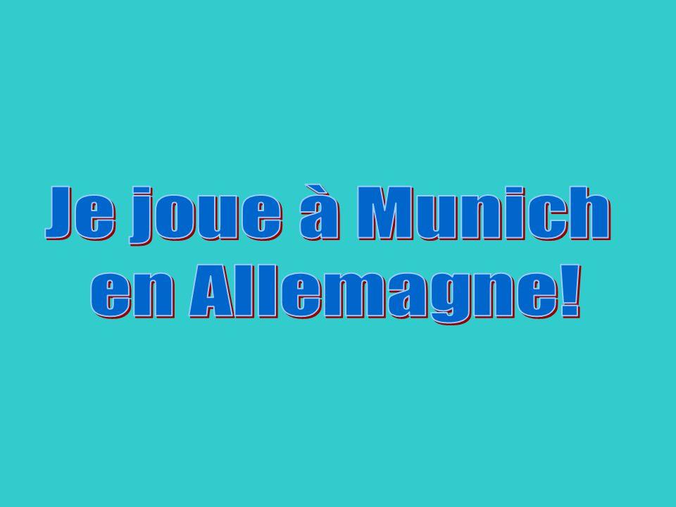 Je joue à Munich en Allemagne!