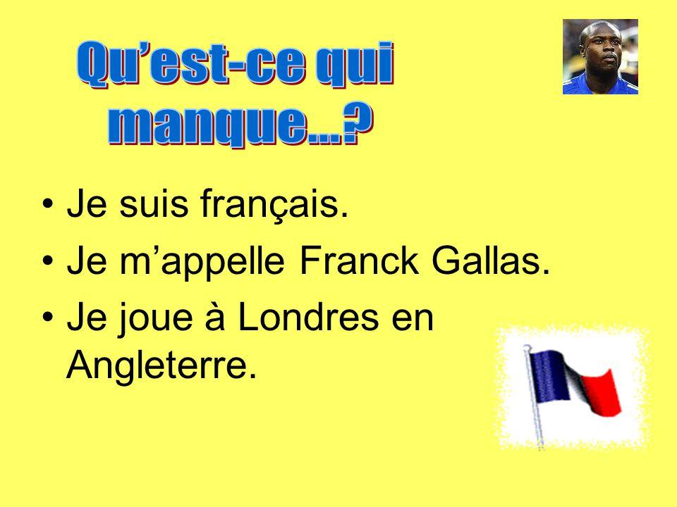 Je m'appelle Franck Gallas. Je joue à Londres en Angleterre.