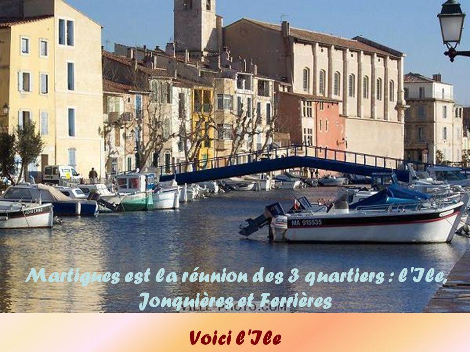 Martigues est la réunion des 3 quartiers : l Ile, Jonquières et Ferrières