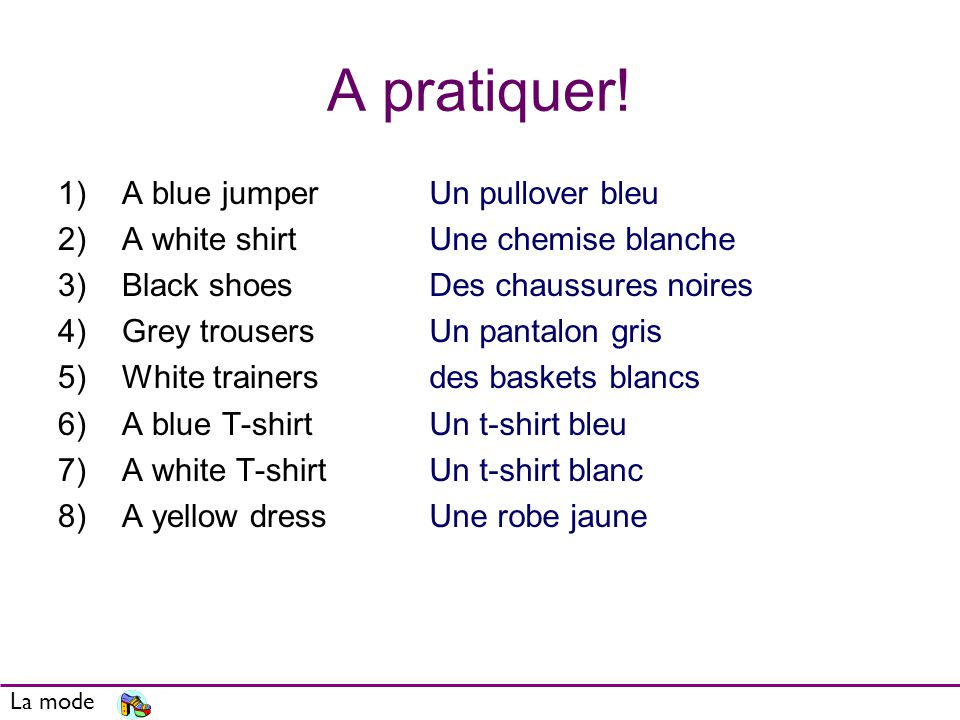 A pratiquer! A blue jumper A white shirt Black shoes Grey trousers