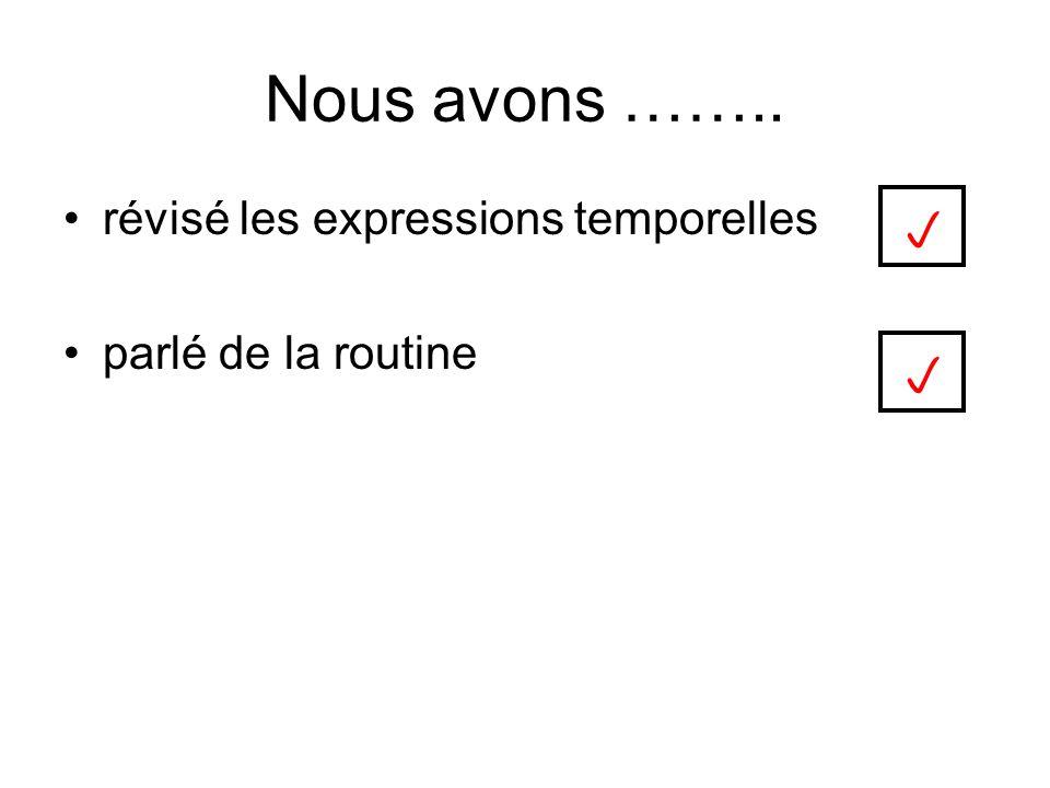Nous avons …….. p p révisé les expressions temporelles