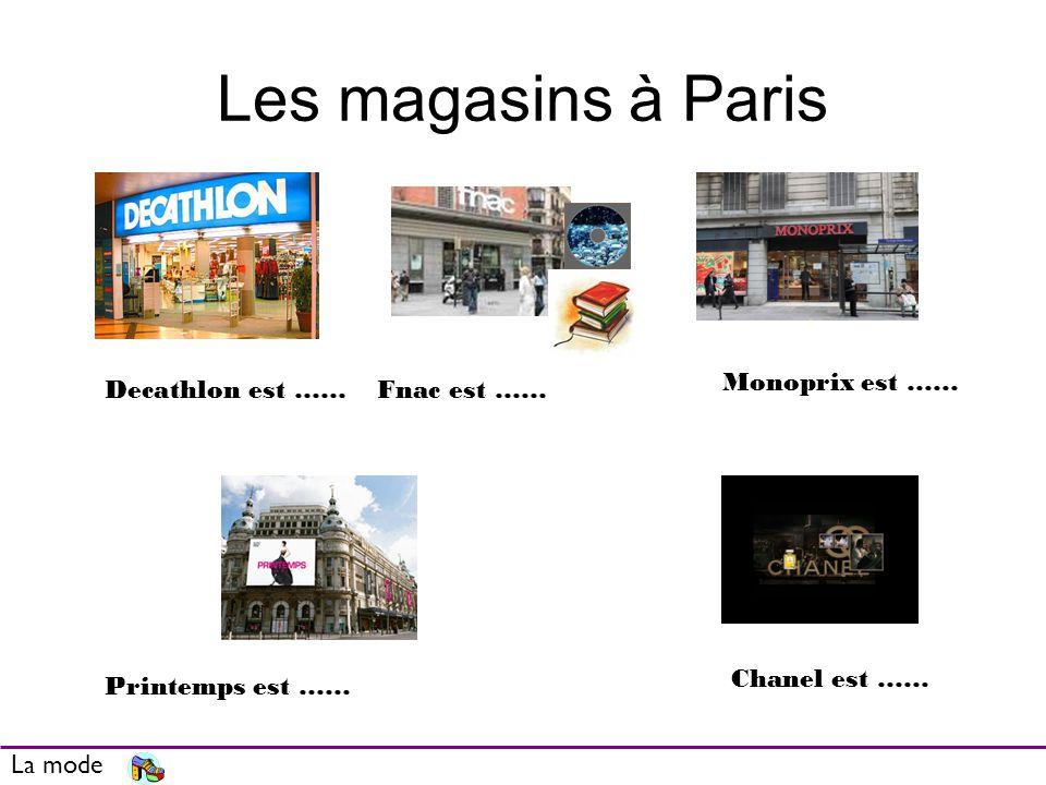 Les magasins à Paris Monoprix est …… Decathlon est …… Fnac est ……