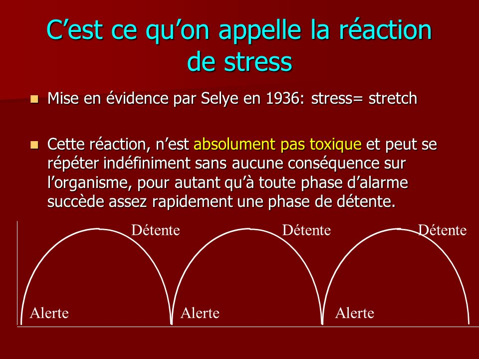 C'est ce qu'on appelle la réaction de stress