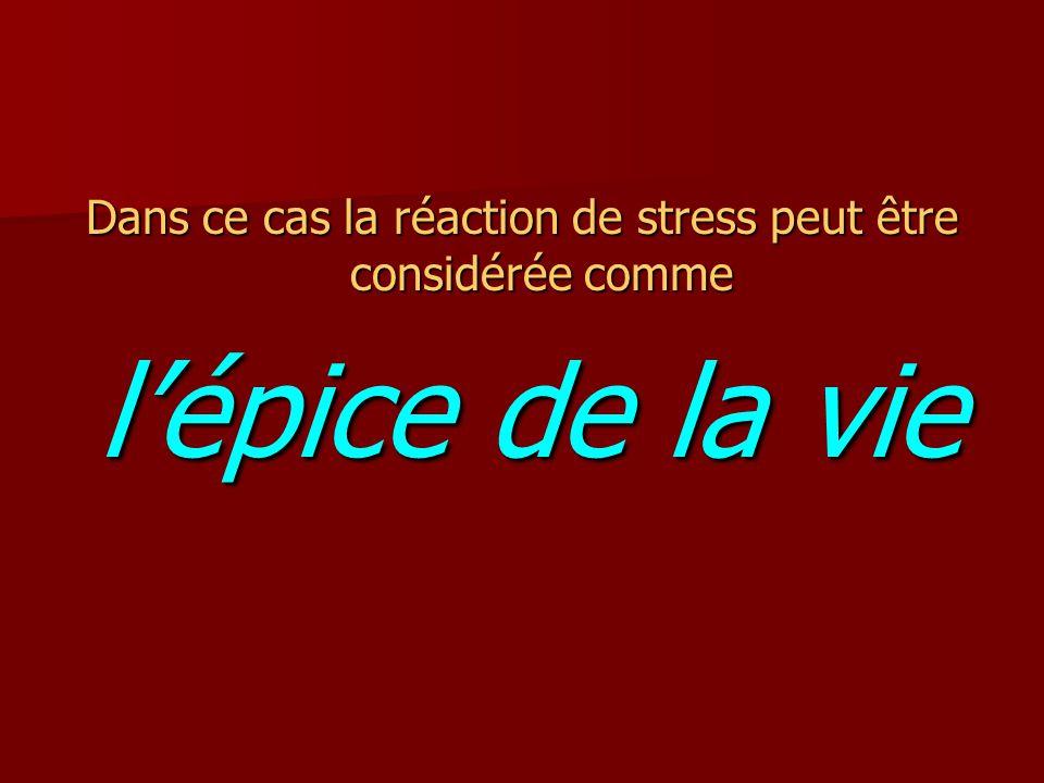 Dans ce cas la réaction de stress peut être considérée comme