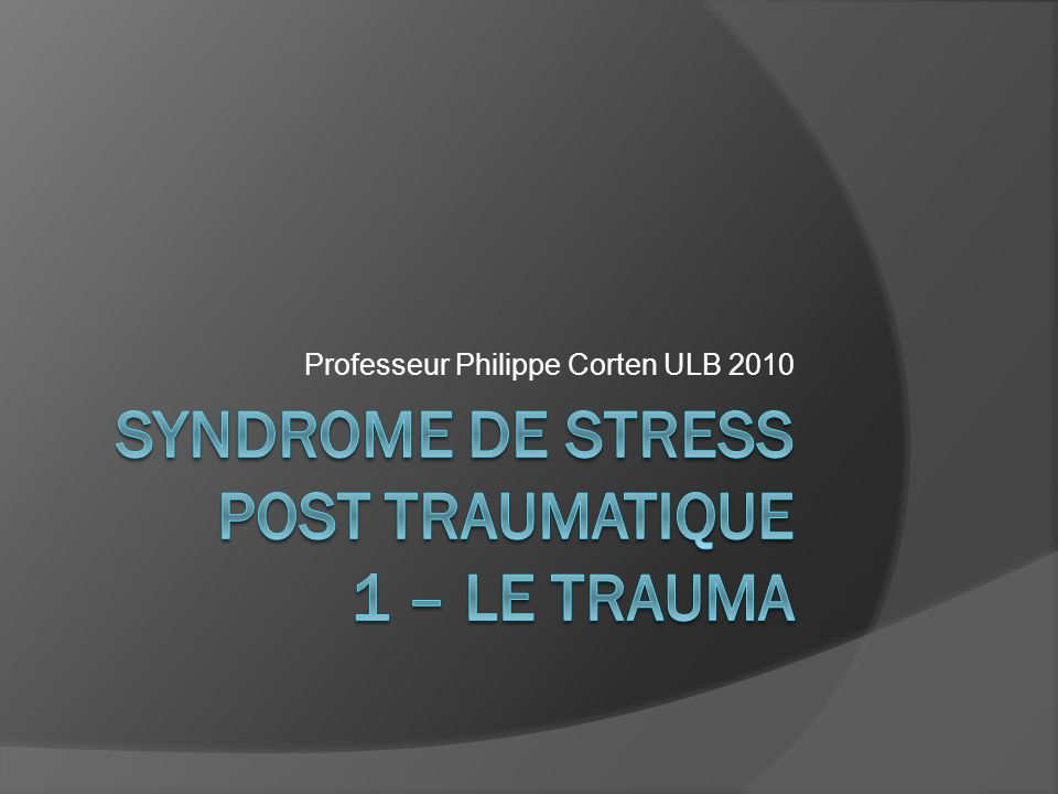 Syndrome de stress Post traumatique 1 – Le trauma
