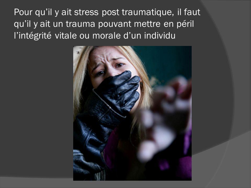 Pour qu'il y ait stress post traumatique, il faut qu'il y ait un trauma pouvant mettre en péril l'intégrité vitale ou morale d'un individu
