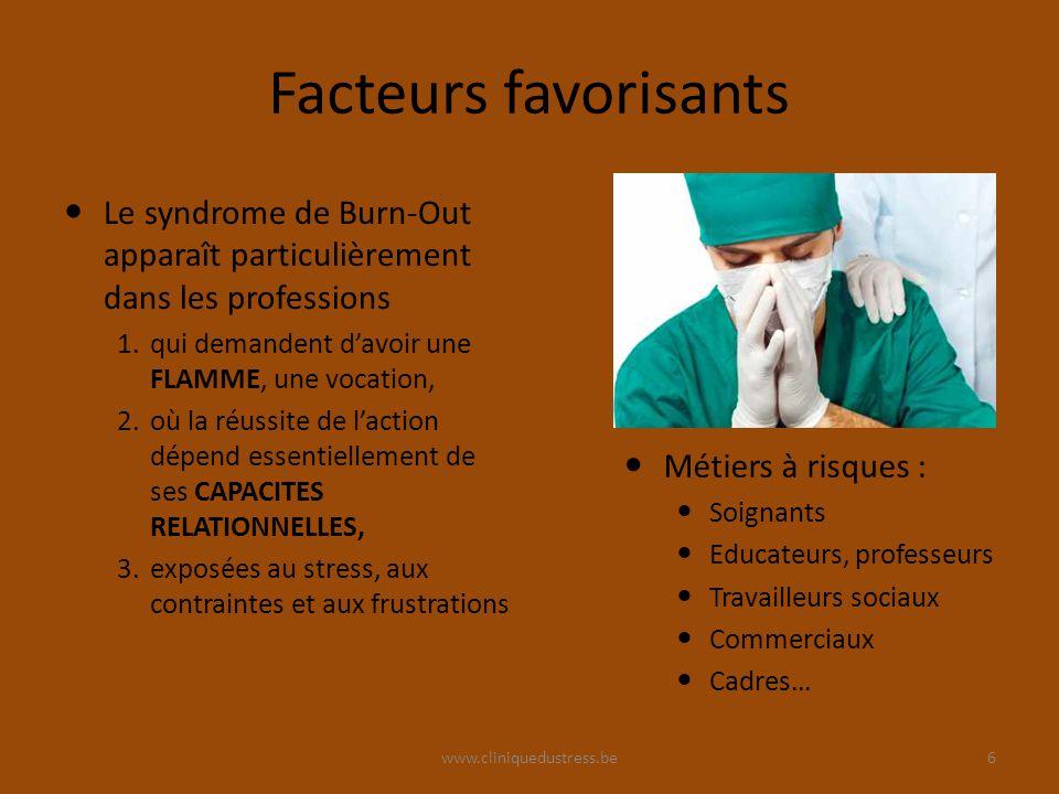 Facteurs favorisants Le syndrome de Burn-Out apparaît particulièrement dans les professions. qui demandent d'avoir une FLAMME, une vocation,