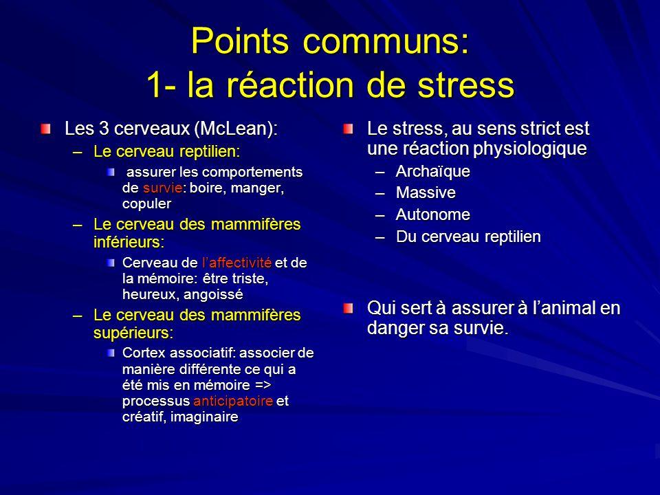Points communs: 1- la réaction de stress
