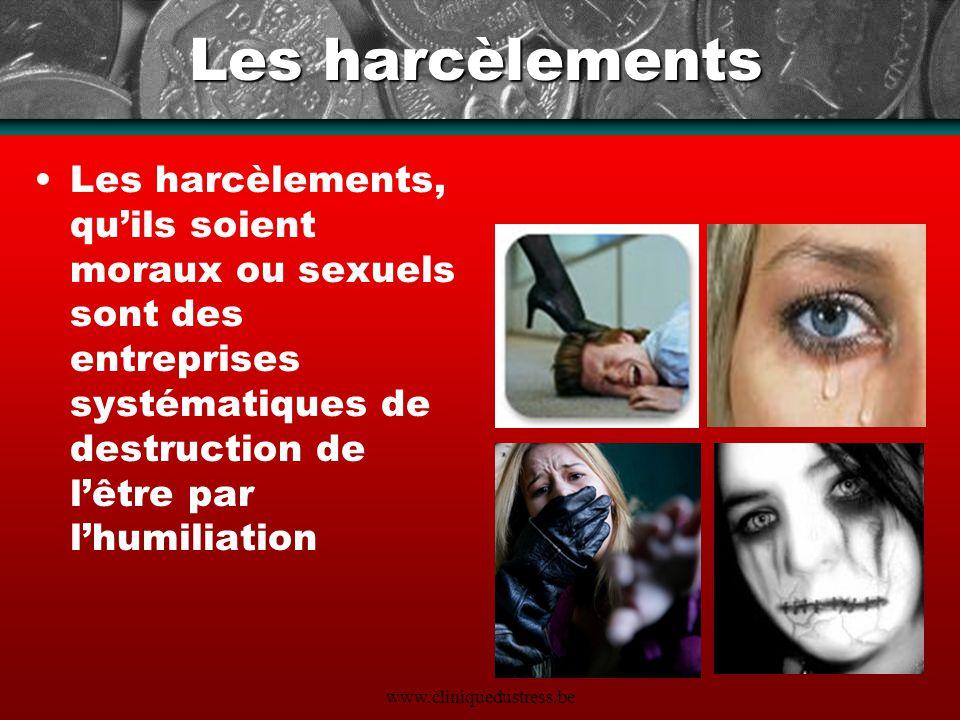 Les harcèlements Les harcèlements, qu'ils soient moraux ou sexuels sont des entreprises systématiques de destruction de l'être par l'humiliation.