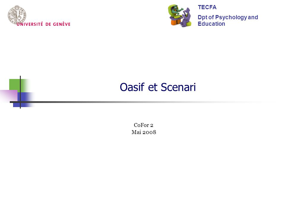 Oasif et Scenari TECFA Dpt of Psychology and Education CoFor 2
