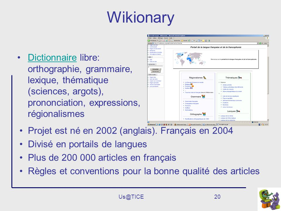 Wikionary Dictionnaire libre: orthographie, grammaire, lexique, thématique (sciences, argots), prononciation, expressions, régionalismes.
