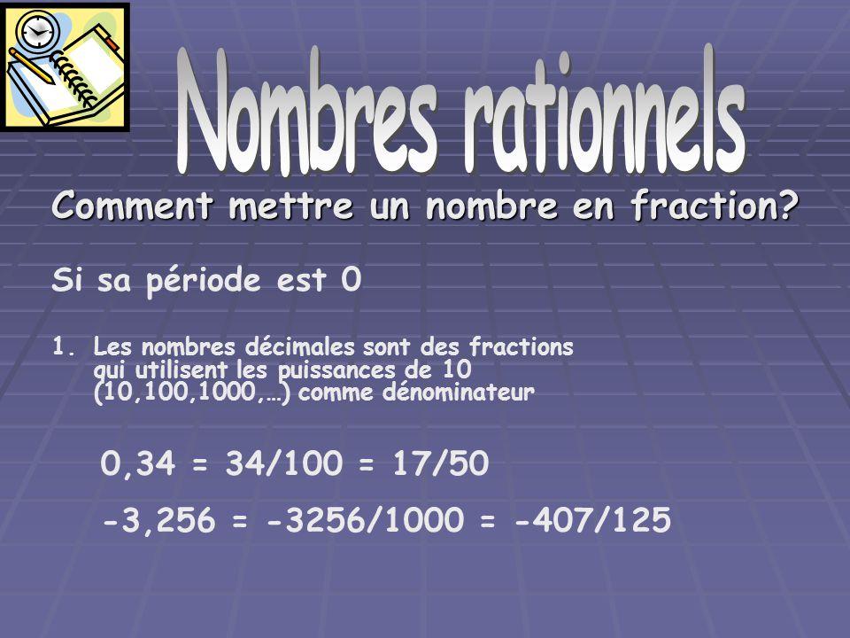 Nombres rationnels Comment mettre un nombre en fraction