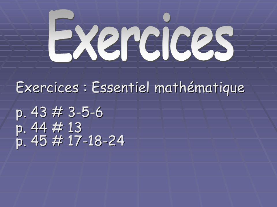 Exercices Exercices : Essentiel mathématique p. 43 # 3-5-6 p. 44 # 13