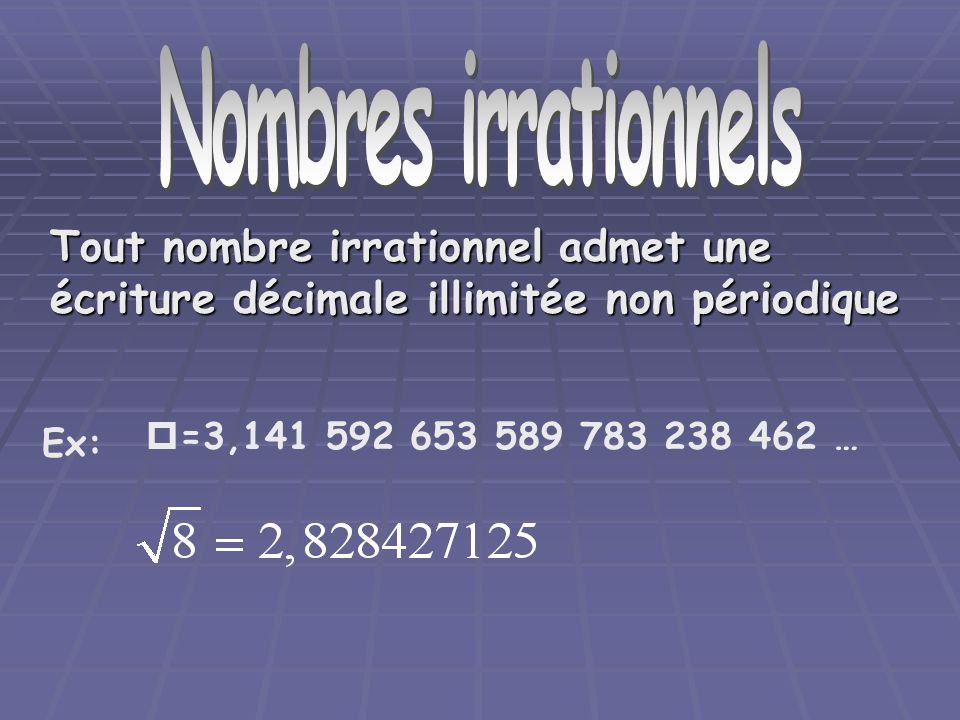 Nombre irrationnels Nombres irrationnels. Tout nombre irrationnel admet une écriture décimale illimitée non périodique.