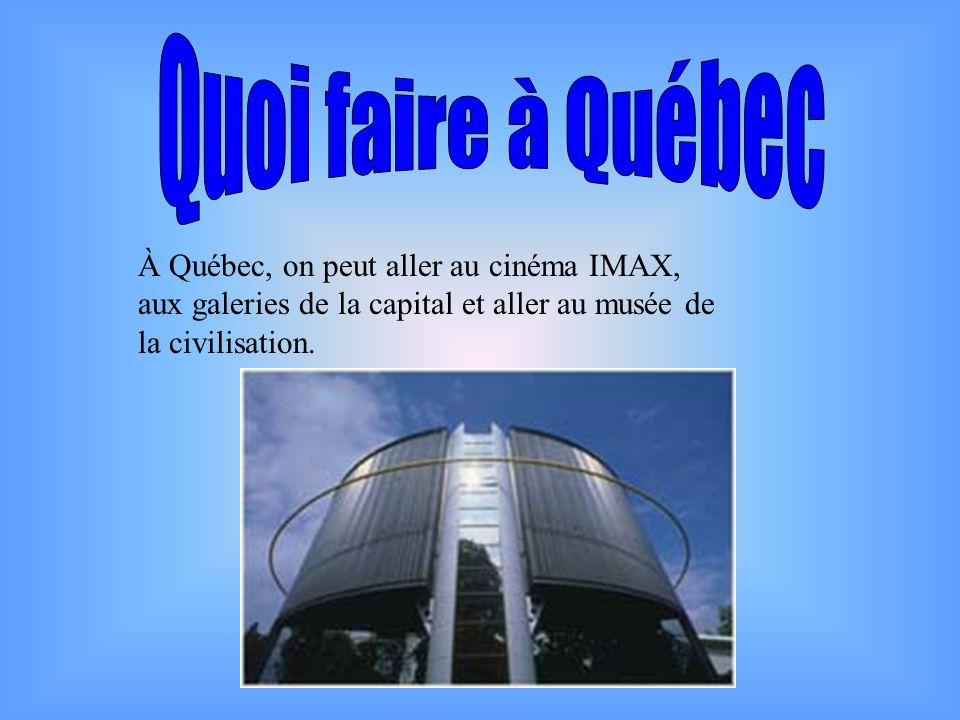 Quoi faire à Québec À Québec, on peut aller au cinéma IMAX, aux galeries de la capital et aller au musée de la civilisation.
