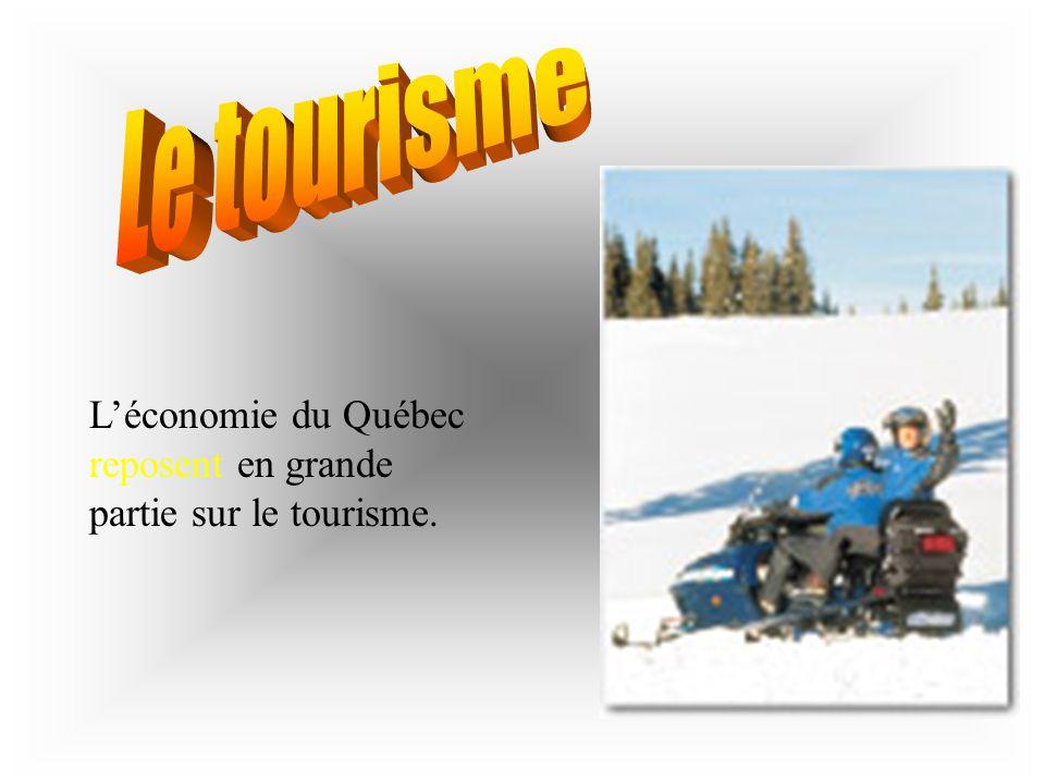 Le tourisme L'économie du Québec reposent en grande partie sur le tourisme.