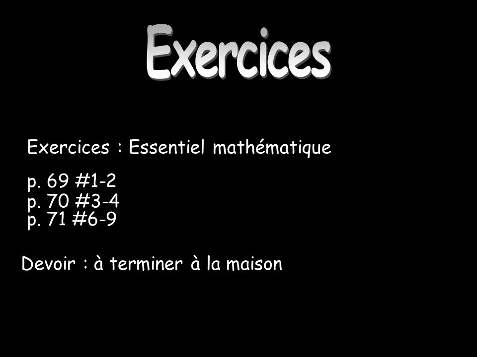 Exercices Exercices : Essentiel mathématique p. 69 #1-2 p. 70 #3-4