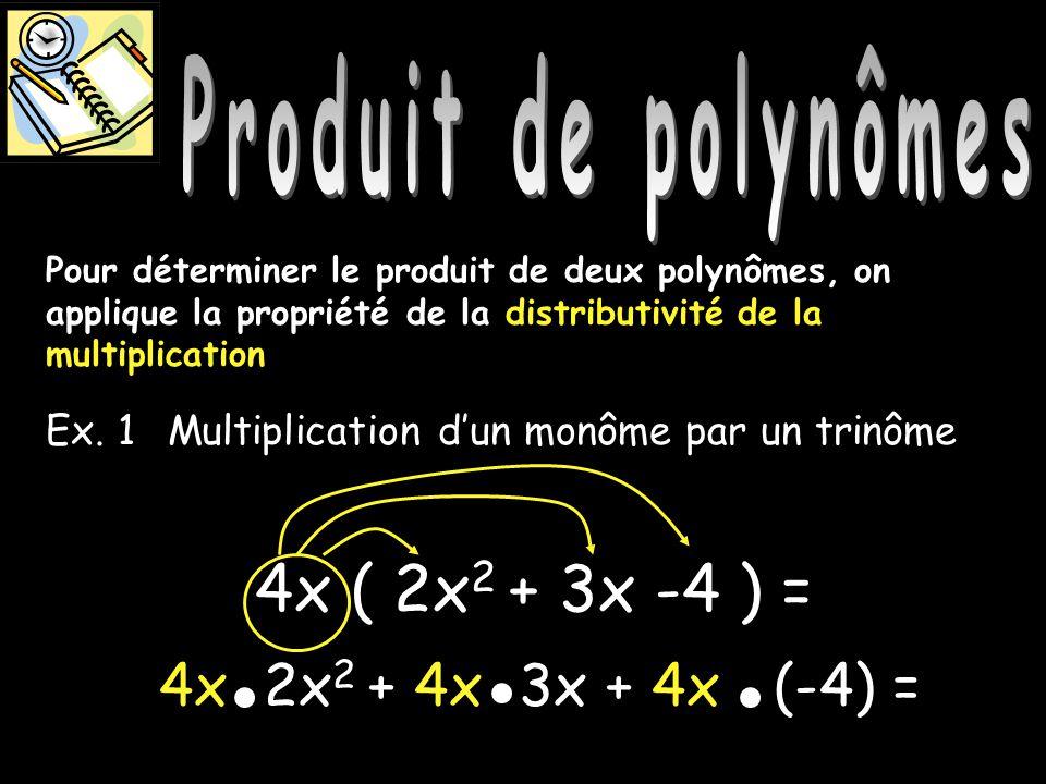 Produit de polynômes Produit de polynômes 4x ( 2x2 + 3x -4 ) =