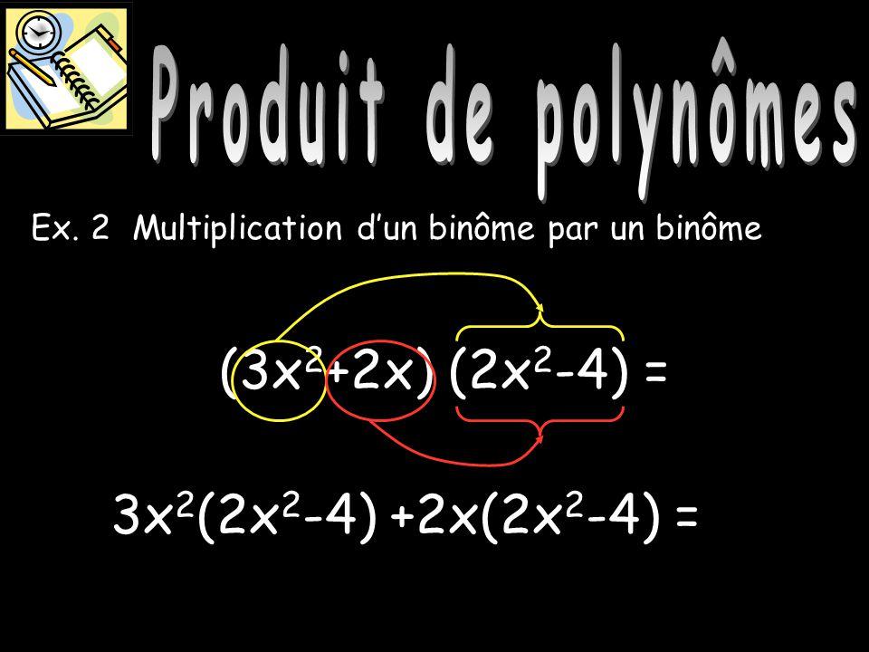 Produit de polynômes Produit de polynômes (3x2+2x) (2x2-4) =