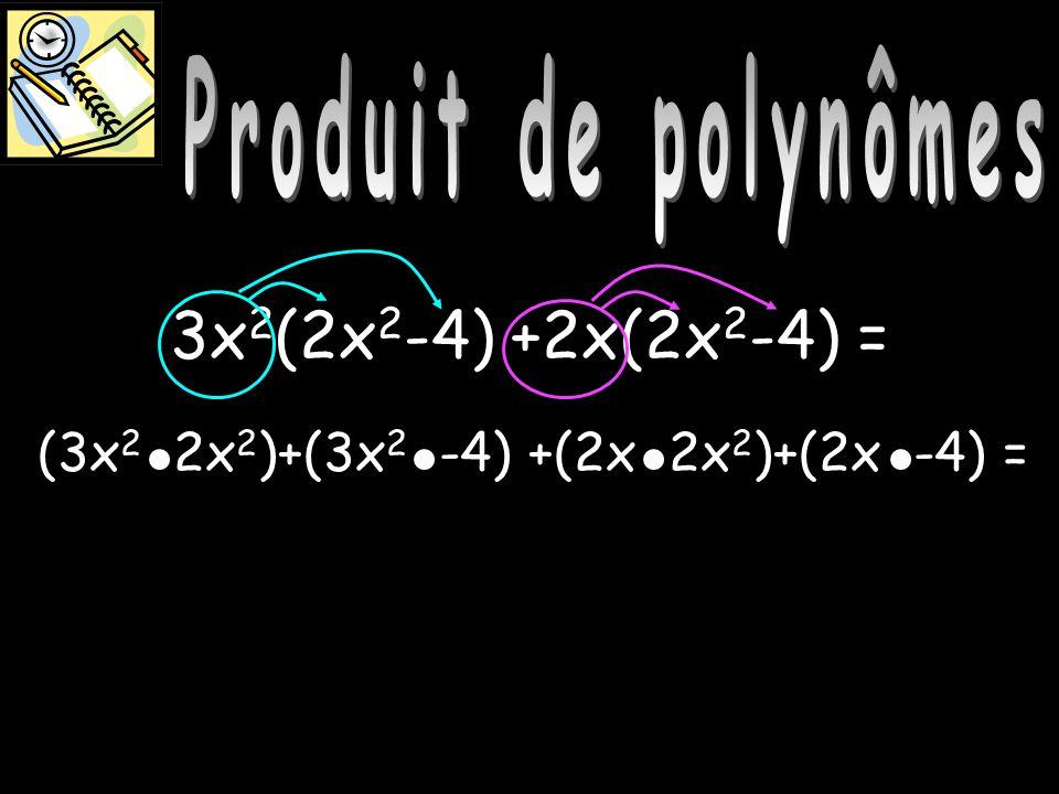 Produit de polynômes Produit de polynômes 3x2(2x2-4) +2x(2x2-4) =