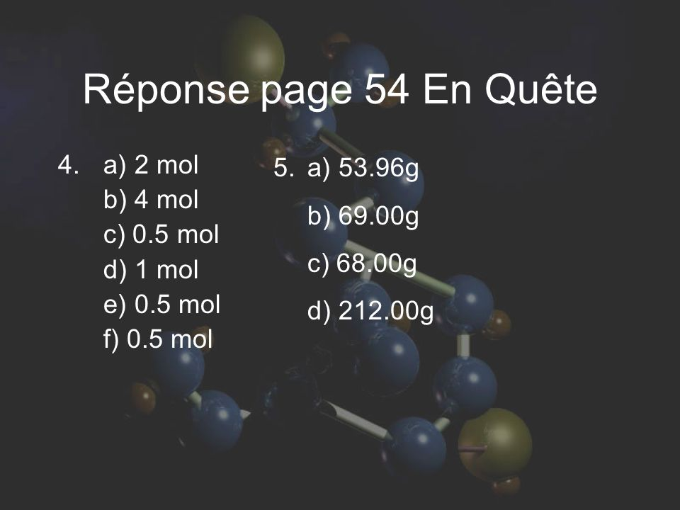 Réponse page 54 En Quête a) 2 mol b) 4 mol c) 0.5 mol d) 1 mol