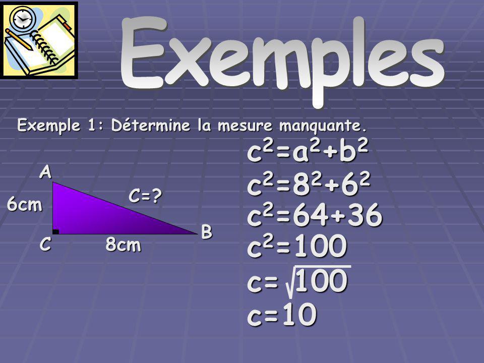 Exemples c2=a2+b2 c2=82+62 c2=64+36 c2=100 c= 100 c=10 A C= 6cm B C