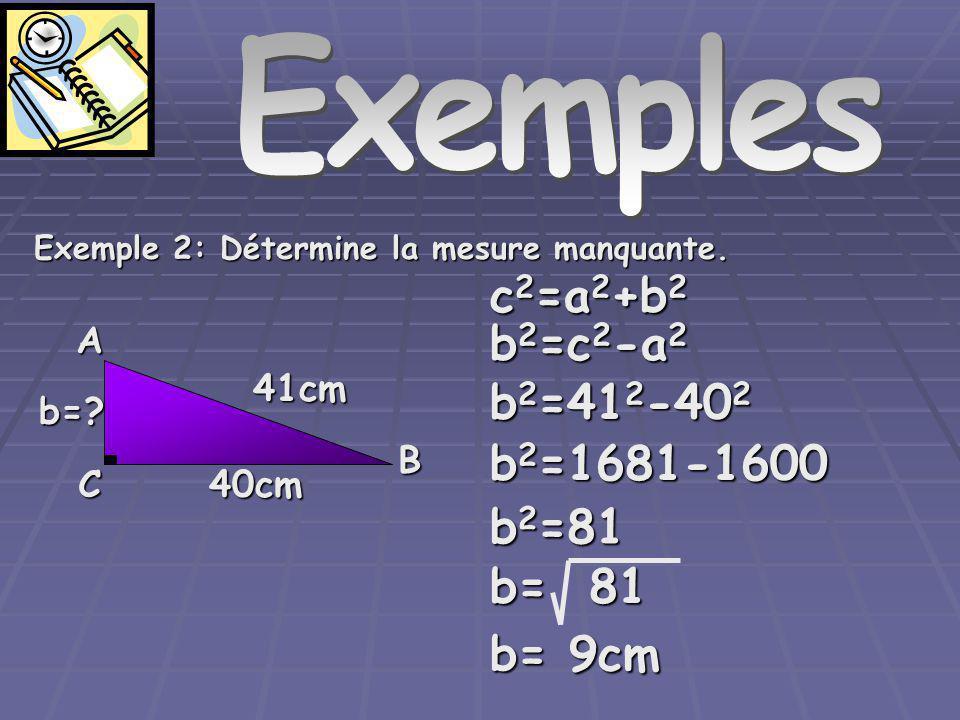 Exemples c2=a2+b2 b2=c2-a2 b2=412-402 b2=1681-1600 b2=81 b= 81 b= 9cm
